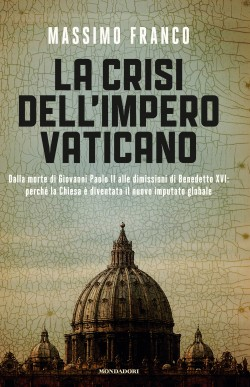 """The Cover of the essay by Massimo Franco, """"The crisis of the Vatican empire"""""""