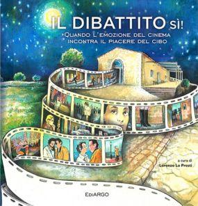 La copertina del libro di Lorenzo Lo Presti Il dibattito sì/Quando l'emozione del cinema incontra il piacere del cibo