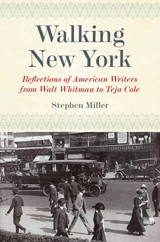 """Walking New York: reflections of American writers from Walt Whitman to Teju Cole"""