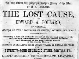 Il testo del giornalista Edward Pollard, che coniò nel 1866 il termione «Lost Cause»