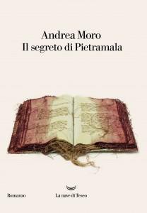 Il segreto di Pietramala Andrea Moro La Nave di Teseo Pagine 380 Euro 15,30