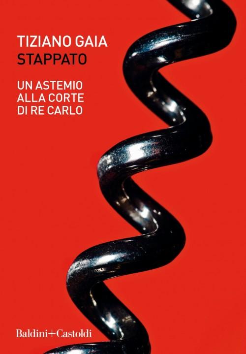 """Tiziano Gaia, """"Stappato"""""""