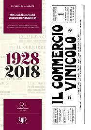 """""""Si pubblica il sabato"""", 90 anni si storia del Corriere Vinicolo, 1928-2018, edito da Unione Italiana Vini, 463 pagine, 50 euro"""