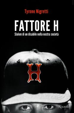 La copertina del libro di Tyrone Nigretti Fattore H