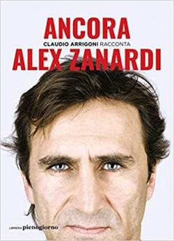 """""""Ancora – Claudio Arrigoni racconta Alex Zanardi"""" (ed. Libreria Pienogiorno, 15,10 euro)"""