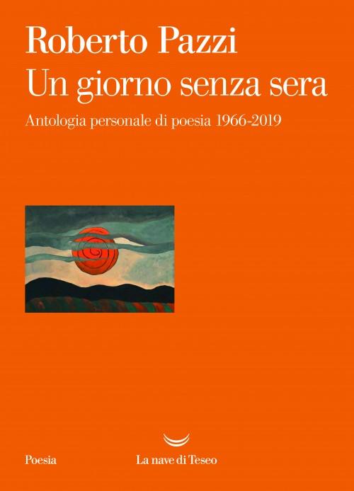 """""""Un giorno senza sera"""" di Roberto Pazzi, da oggi in libreria"""